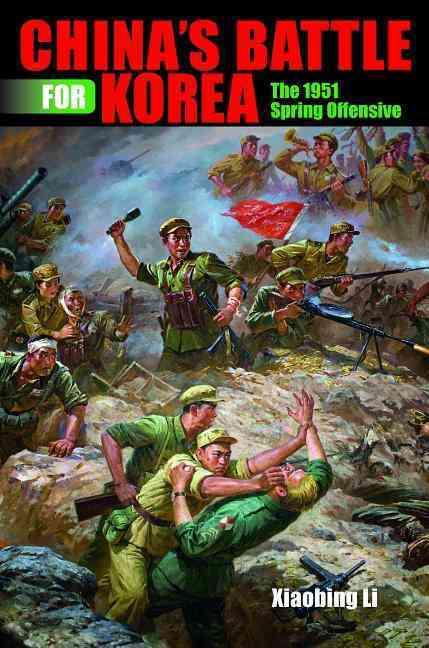 China's Battle for Korea By Li, Xiaobing
