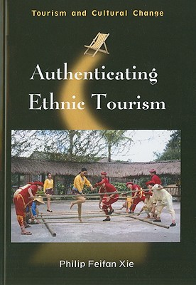 Authenticating Ethnic Tourism By Xie, Philip Feifan